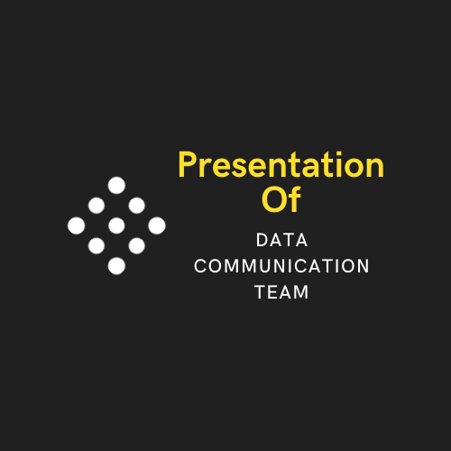 Presentation of Data Communication Team